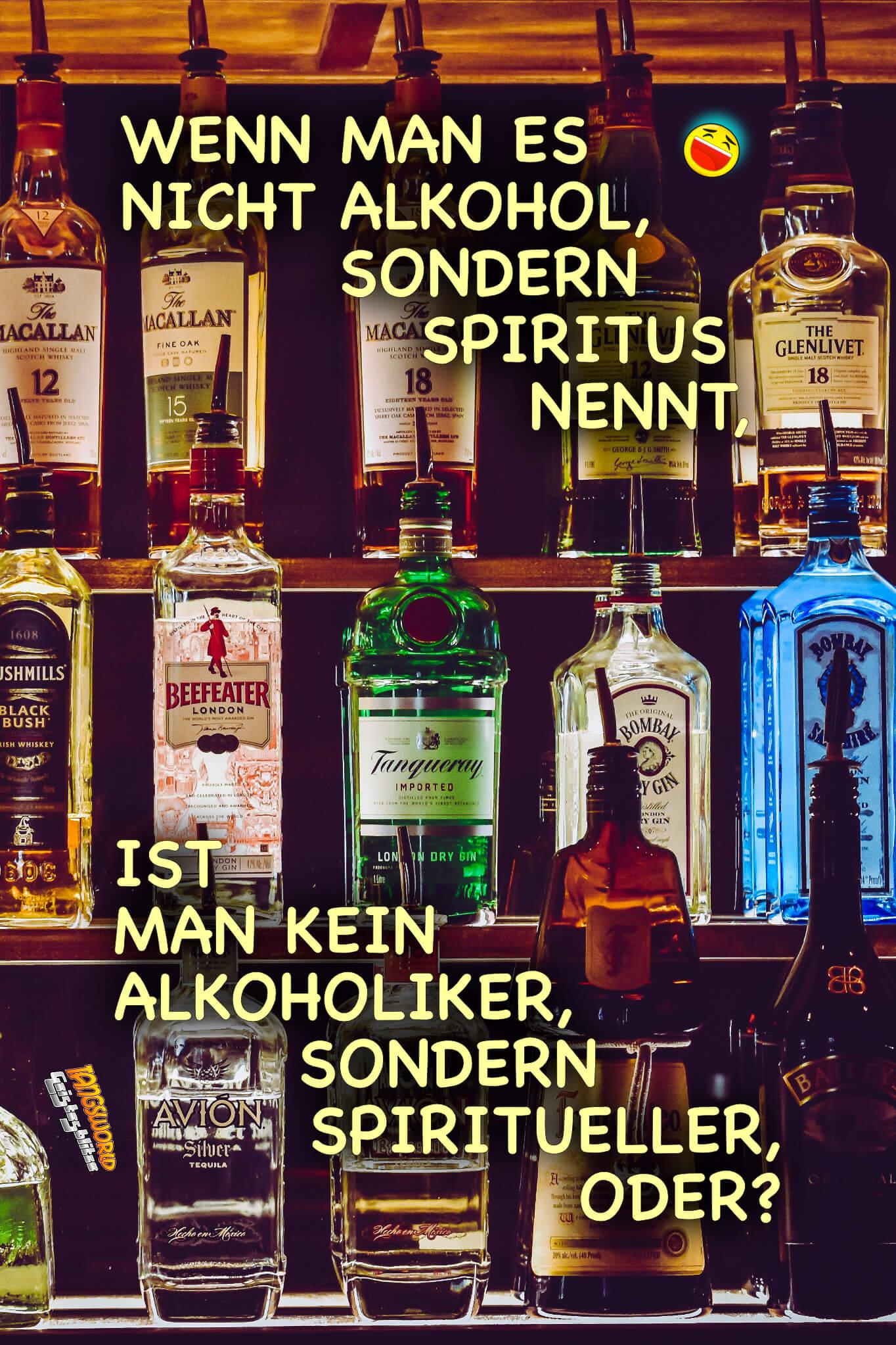 Wenn man es nicht Alkohol, sondern Spiritus nennt, ist man kein Akoholiker, sondern Spiritueller, oder? - Geistes(bl)witze
