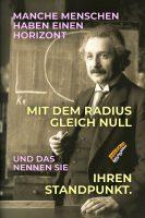 Manche Menschen haben einen Horizont mit dem Radius gleich Null und das nennen sie ihren Standpunkt. - Geistesblitze | Albert Einstein
