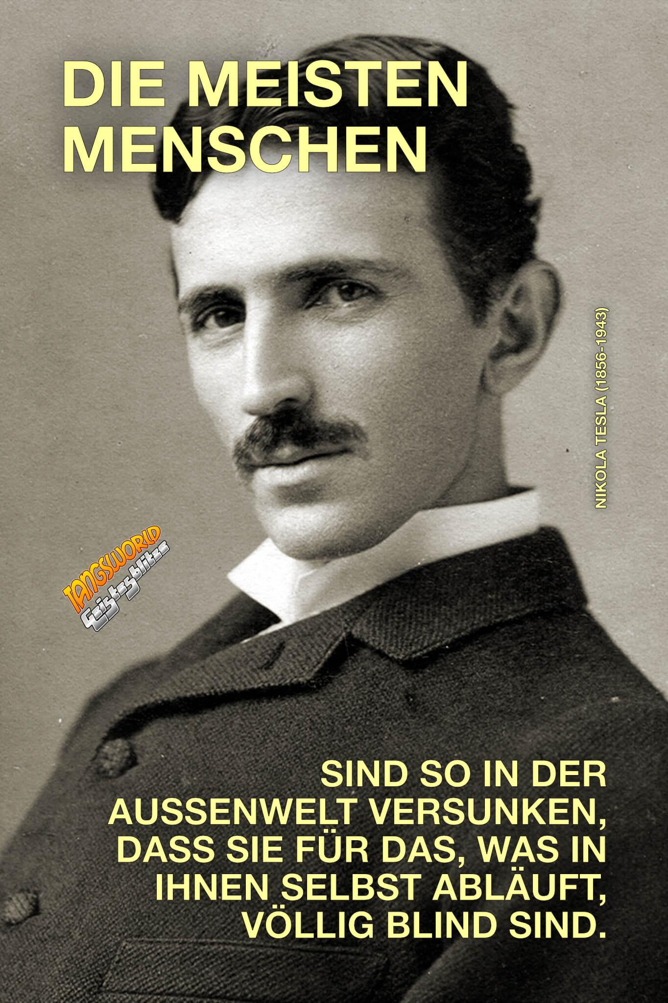 Die meisten Menschen sind so in der Außenwelt versunken, dass sie für das, was in ihnen selbst abläuft, völlig blind sind. - Geistesblitze | Nikola Tesla