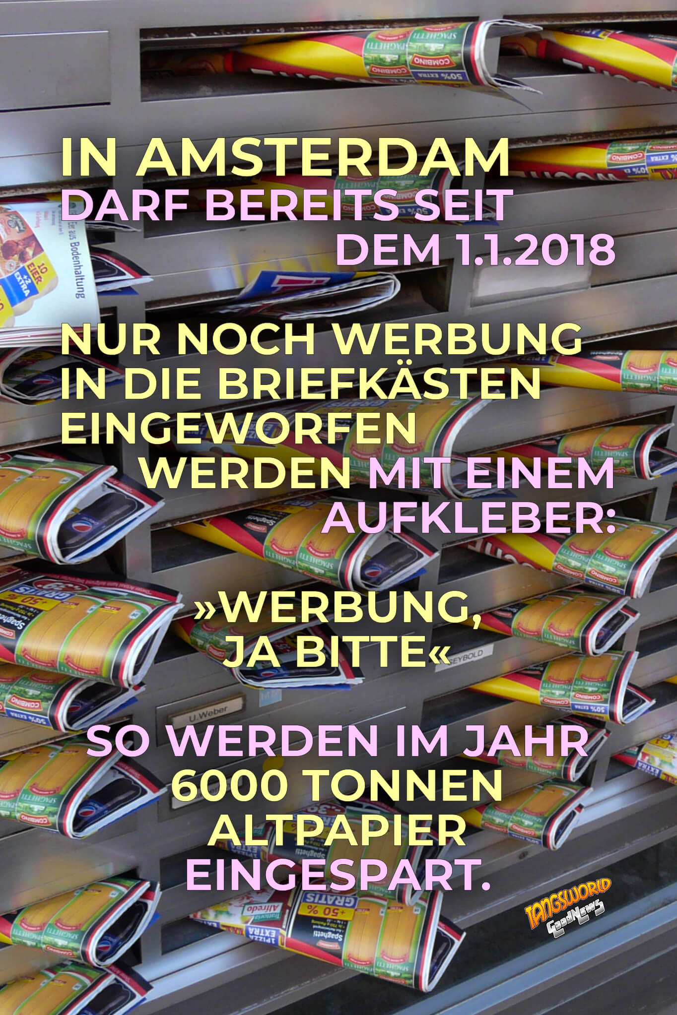 """In Amsterdam darf seit dem 1.1.2018 nur noch Werbung in die Briefkästen eingeworfen werden mit einem Aufkleber """"Werbung, ja bitte"""". So werden 6000 Tonnen Altpapier im Jahr eingespart. - GoodNews"""