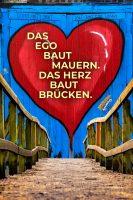 Das Ego baut Mauern. Das Herz baut Brücken. - GoodVibes