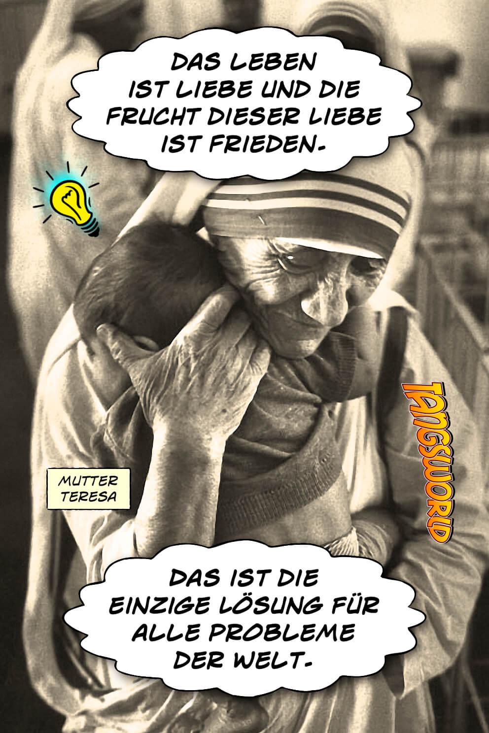 Das Leben ist Liebe, und die Frucht dieser Liebe ist Frieden. Das ist die einzige Lösung für alle Probleme der Welt. - Geistesblitze | Mutter Teresa