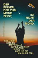 »Der Finger, der zum Mond zeigt, ist nicht der Mond«. Gedanken können bestenfalls auf die Wahrheit hindeuten, aber nie die Wahrheit sein. - Geistesblitze | Eckhart Tolle