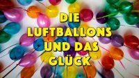 Die Luftballons und das Glück - ein schönes und inspirierendes Gleichnis über das Glück - Geistesblitze Movie