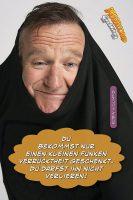 Du bekommst nur einen kleinen Funken Verrücktheit geschenkt. Du darfst ihn nicht verlieren! - GoodVibes | Robin Williams