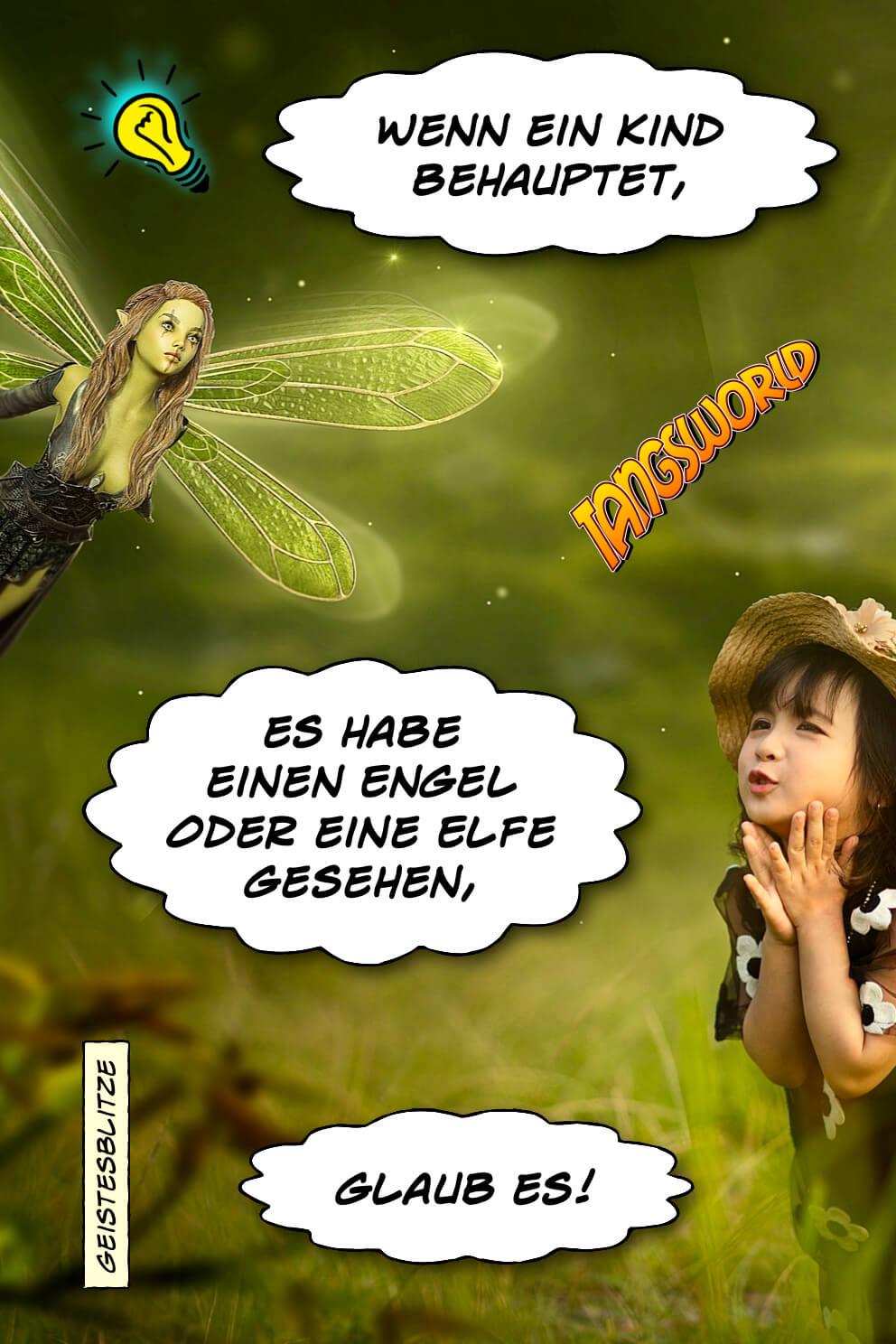 Wenn ein Kind behauptet, es habe einen Engel oder eine Elfe gesehen - glaub es! - Geistesblitze