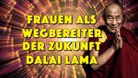 Frauen als Wegbereiter der Zukunft - Dalai Lama - Geistesblitze Movie