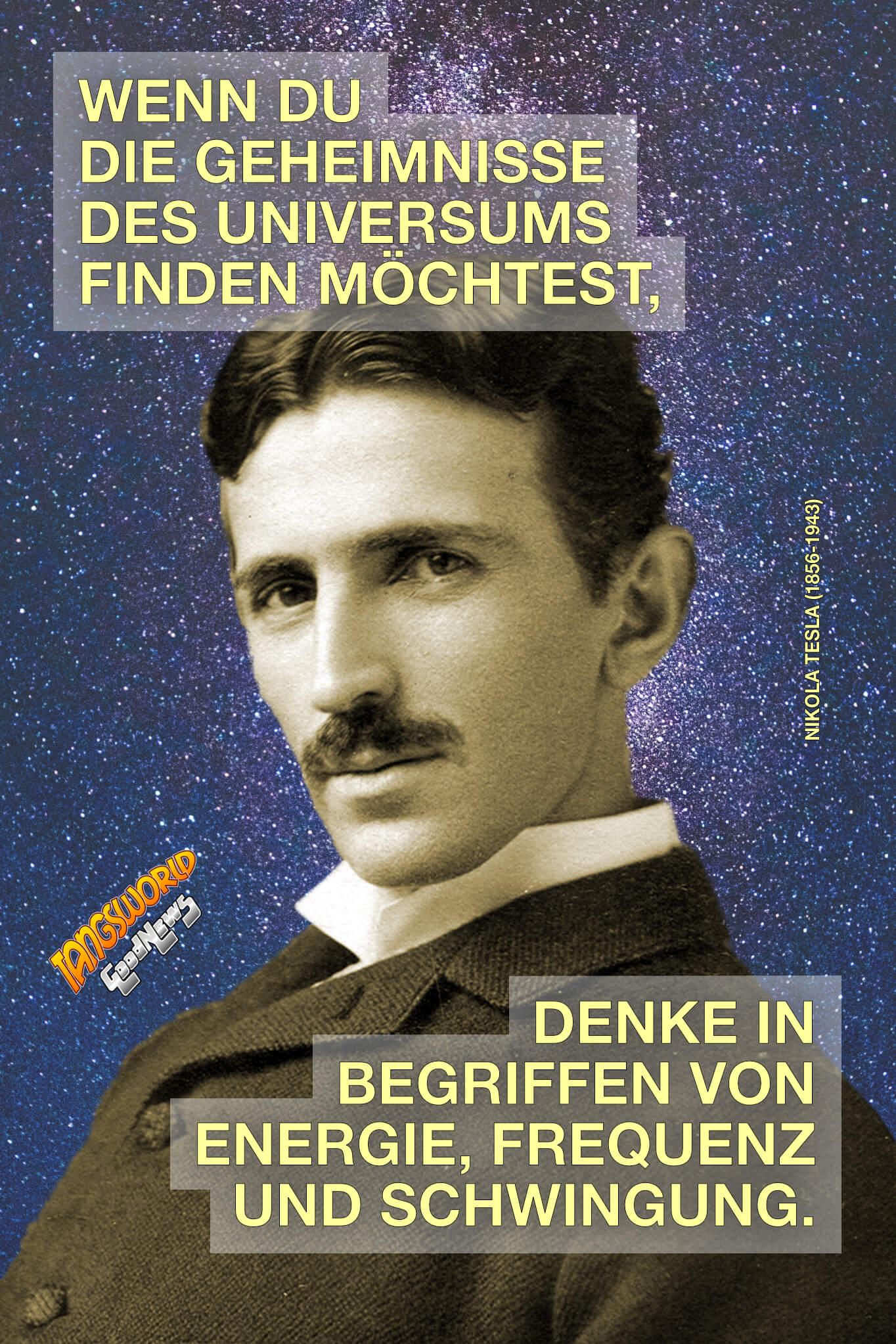 Wenn du die Geheimnisse des Universums finden möchtest, denke in Begriffen von Energie, Frequenz und Schwingung. - GoodNews | Nikola Tesla