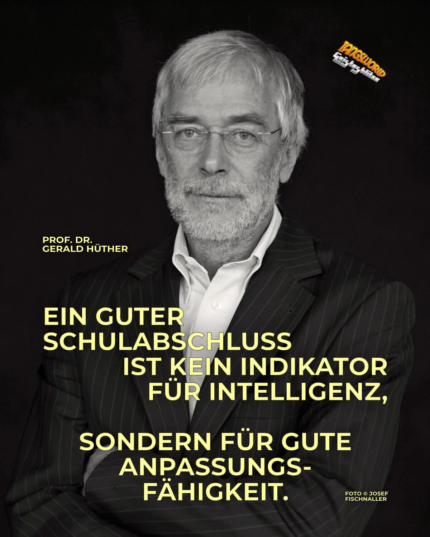 Ein guter Schulabschluss ist kein Indikator für Intelligenz, sondern für gute Anpassungsfähigkeit. - Geistesblitze | Prof. Dr. Gerald Hüther