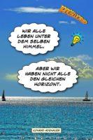 Wir alle leben unter dem selben Himmel, aber wir haben nicht alle den gleichen Horizont. - Geistesblitze | Konrad Adenauer