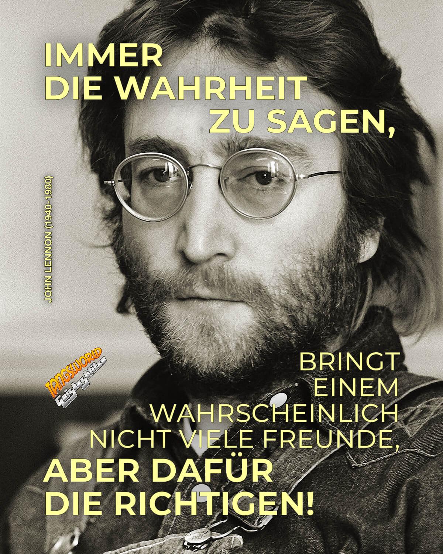 Immer die Wahrheit zu sagen, bringt einem wahrscheinlich nicht viele Freunde, aber dafür die Richtigen! - Geistesblitze | John Lennon