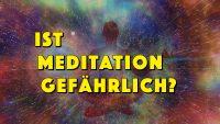 Ist Meditation gefährlich? Eine provokante Frage mit einer für manche vielleicht ungewöhnlichen Antwort. - Geistesblitze Movie