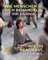 Wie Menschen dich behandeln, ist ihr Karma. Wie du reagierst, ist deins. - GoodVibes