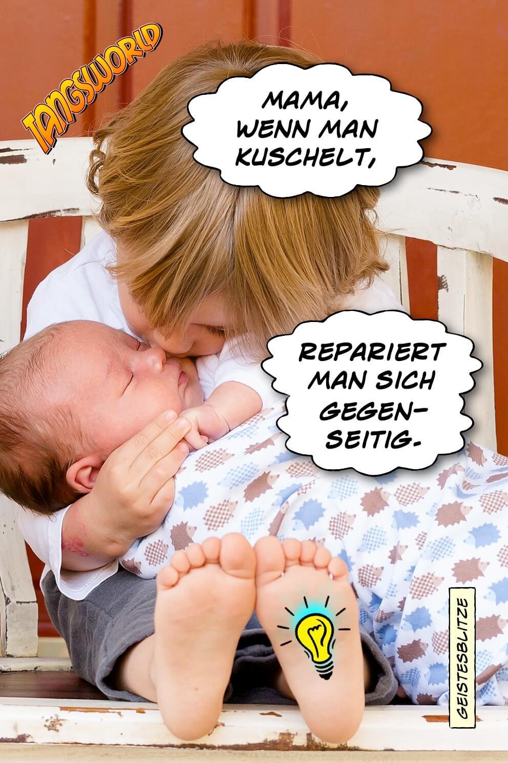 Mama, wenn man kuschelt, repariert man sich gegenseitig. - Geistesblitze