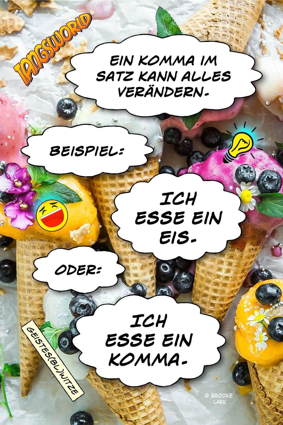 Ein Komma im Satz kann alles verändern. Beispiel: Ich esse ein Eis oder Ich esse ein Komma. - Geistes(bl)witze