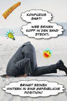 Konfuzius sagt: Wer seinen Kopf in den Sand steckt, bringt seinen Hintern in eine gefährliche Position! - Geistes(bl)witze