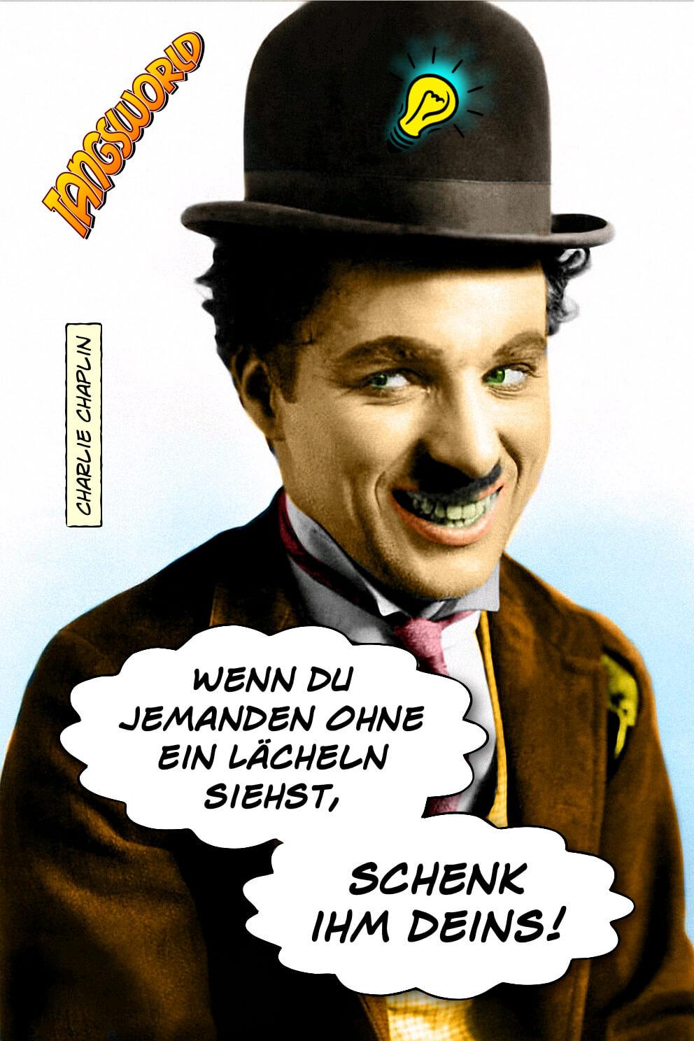 Wenn du jemanden ohne ein Lächeln siehst, schenk ihm deins! - Geistesblitze   Charlie Chaplin