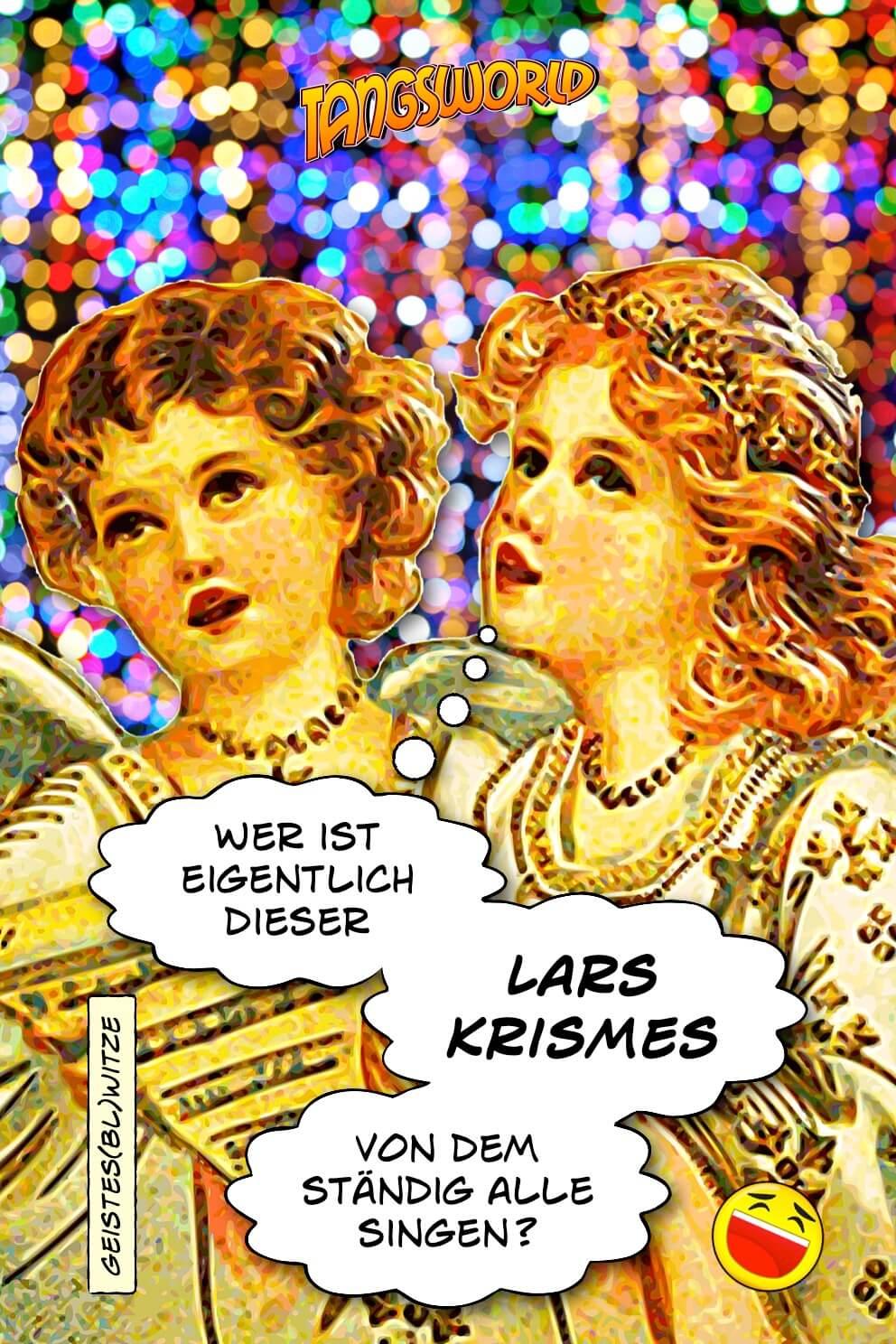 Wer ist eigentlich dieser Lars Krismes, von dem ständig alle singen? - Geistes(bl)witze