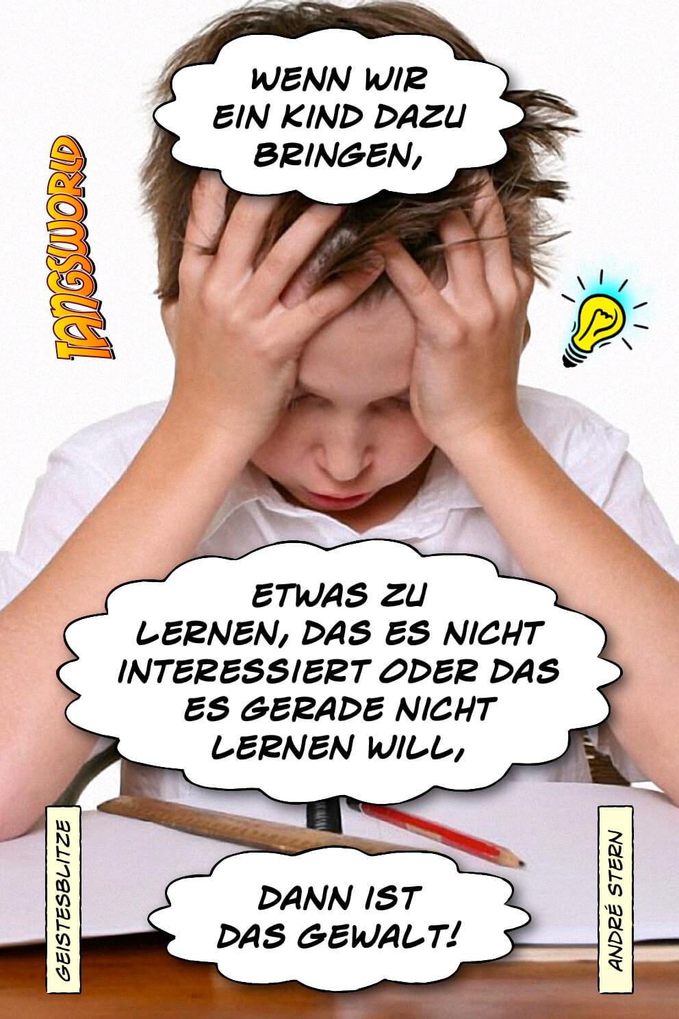 Wenn wir ein Kind dazu bringen, etwas zu lernen, das es nicht interessiert oder das es gerade nicht lernen will, dann ist das Gewalt! - Geistesblitze | André Stern