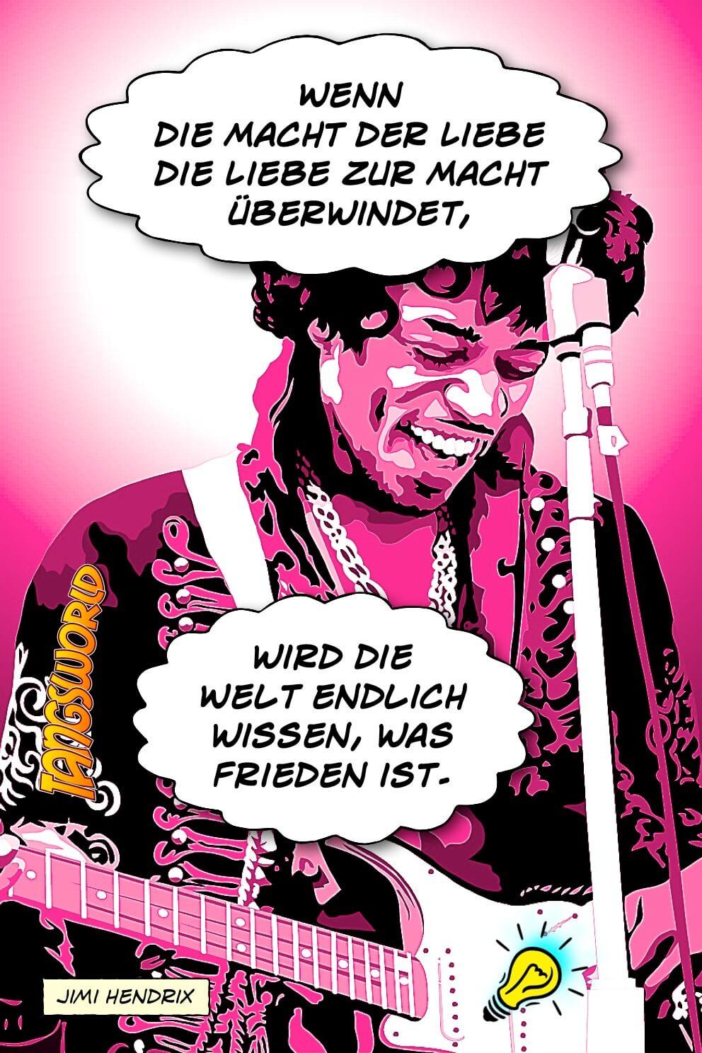 Wenn die Macht der Liebe die Liebe zur Macht überwindet, wird die Welt endlich wissen, was Frieden ist. - Geistesblitze | Jimi Hendrix