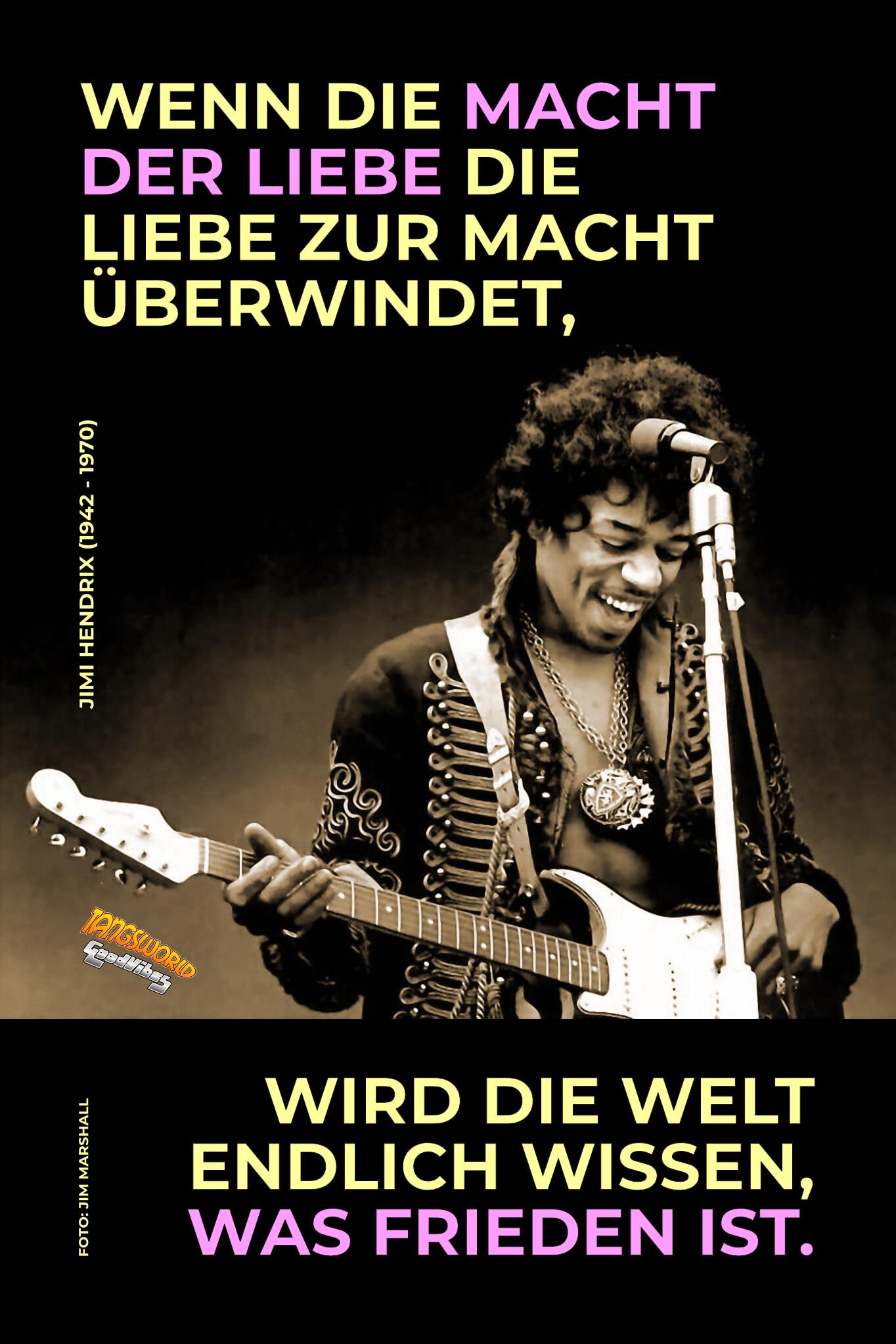 Wenn die Macht der Liebe die Liebe zur Macht überwindet, wird die Welt endlich wissen, was Frieden ist. - GoodVibes | Jimi Hendrix