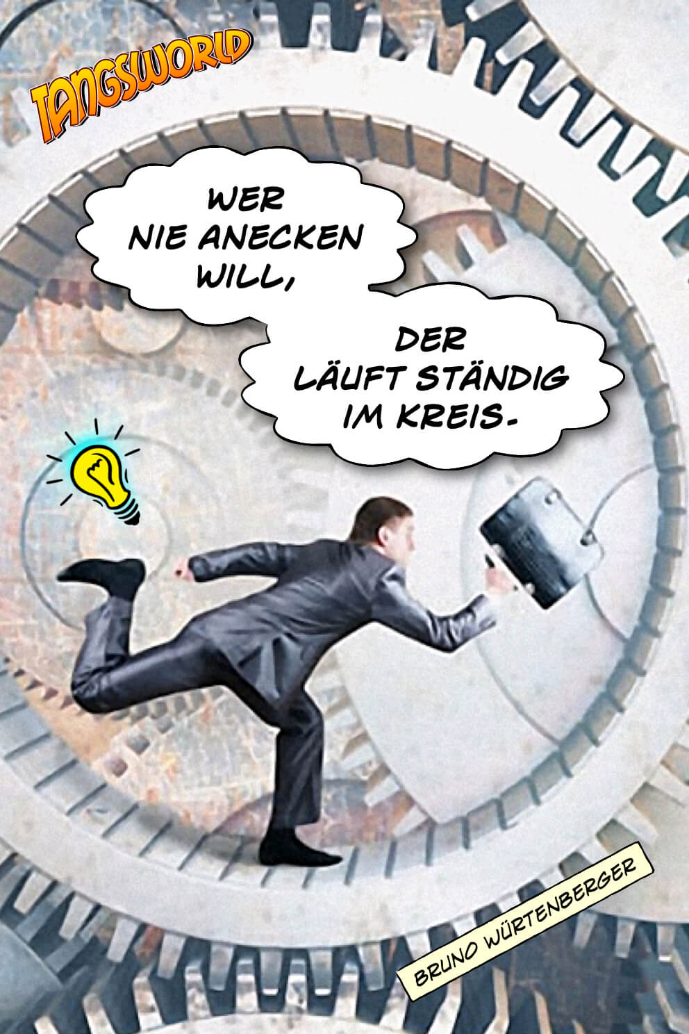 Wer nie anecken will, der läuft ständig im Kreis. - Geistesblitze | Bruno Würtenberger
