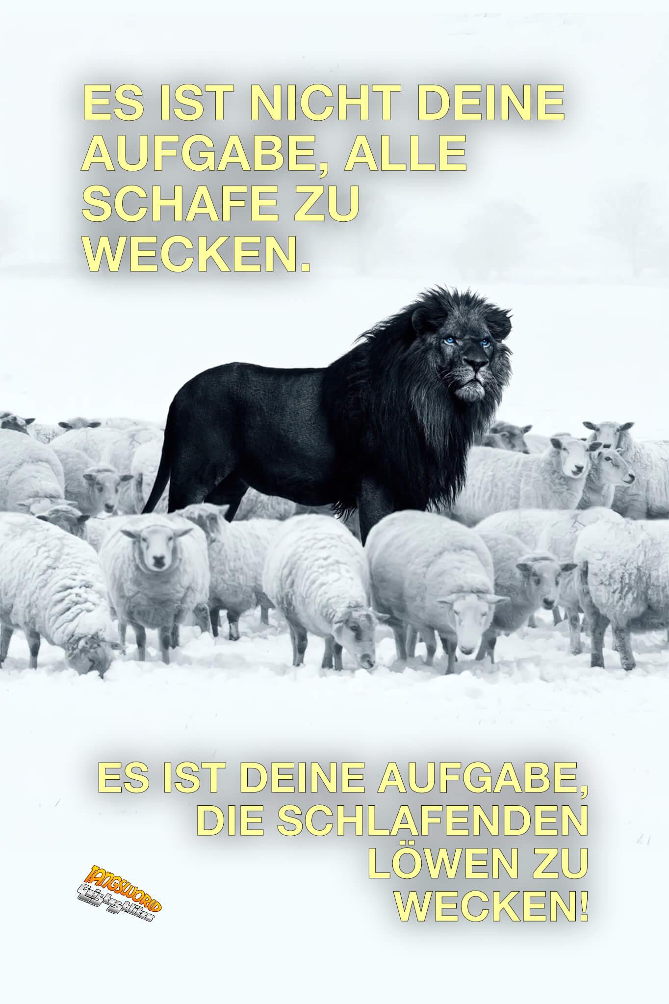 Es ist nicht deine Aufgabe, alle Schafe zu wecken. Es ist deine Aufgabe, die schlafenden Löwen zu wecken! - Geistesblitze