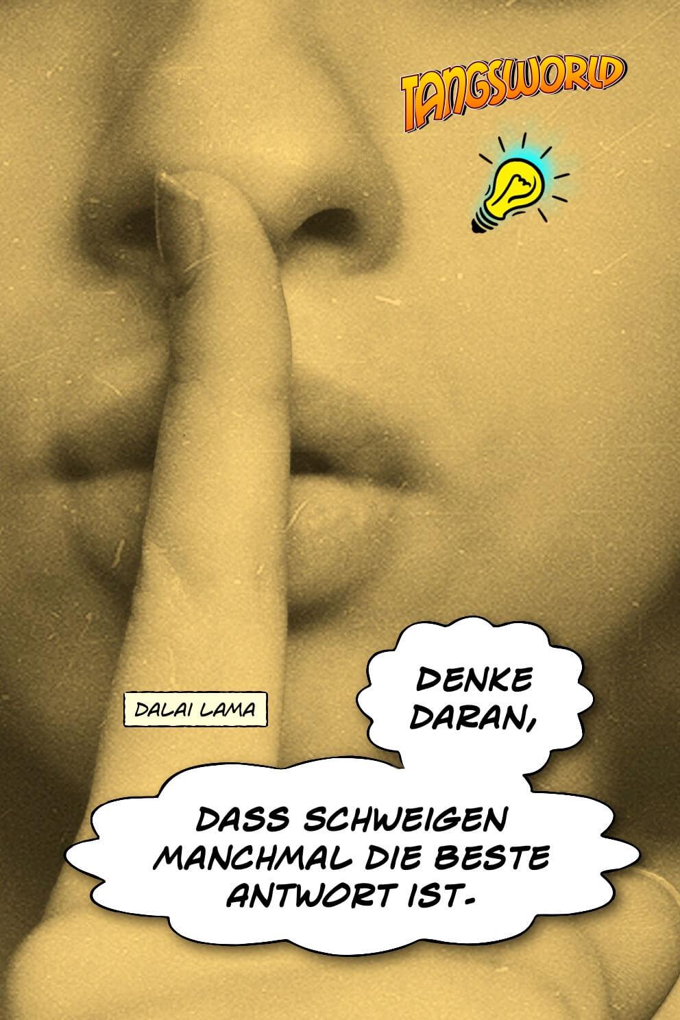 Denke daran, dass Schweigen manchmal die beste Antwort ist. - Geistesblitze | Dalai Lama