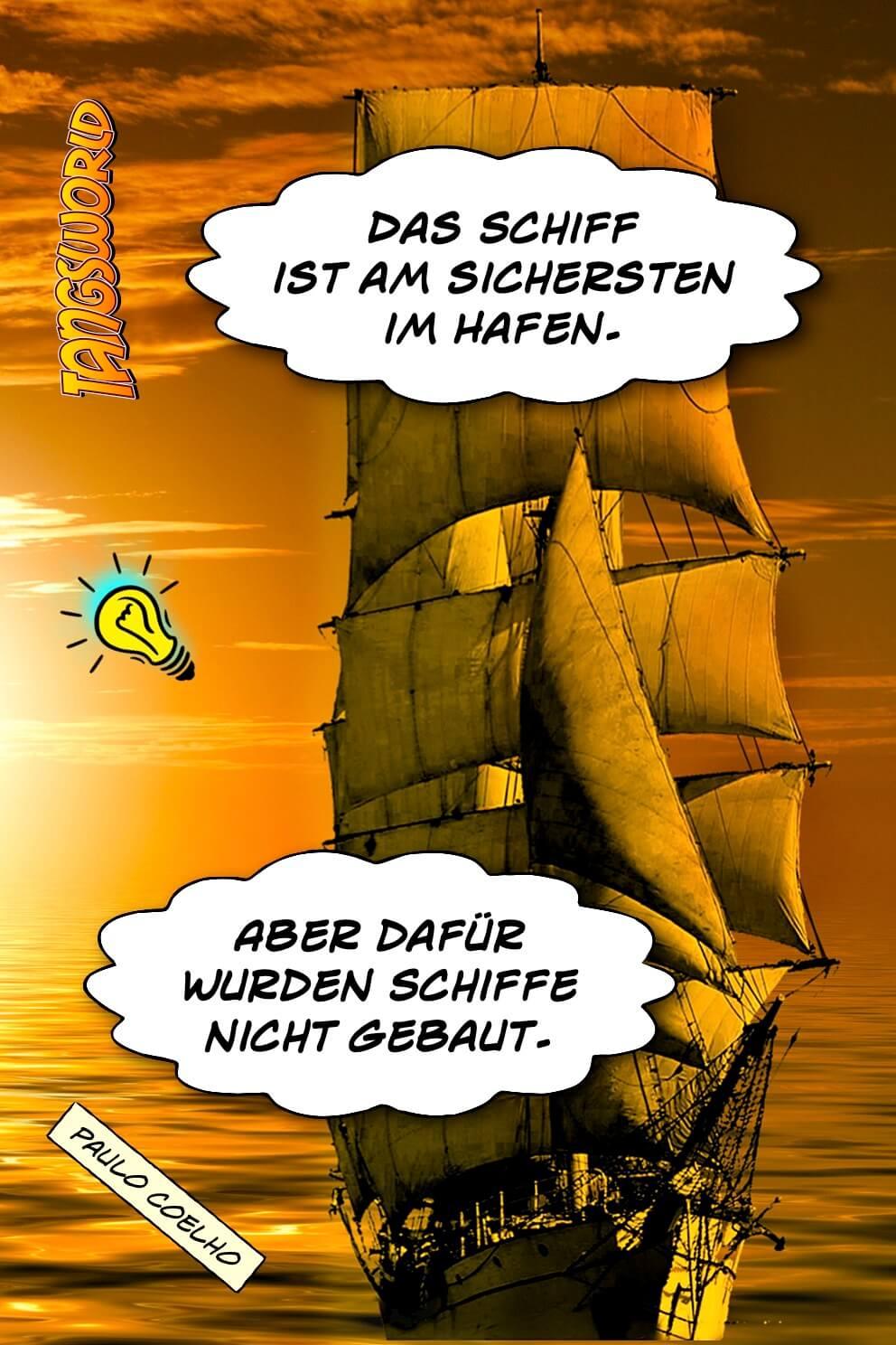 Das Schiff ist am sichersten im Hafen. Aber dafür wurden Schiffe nicht gebaut. - Geistesblitze | Paulo Coelho