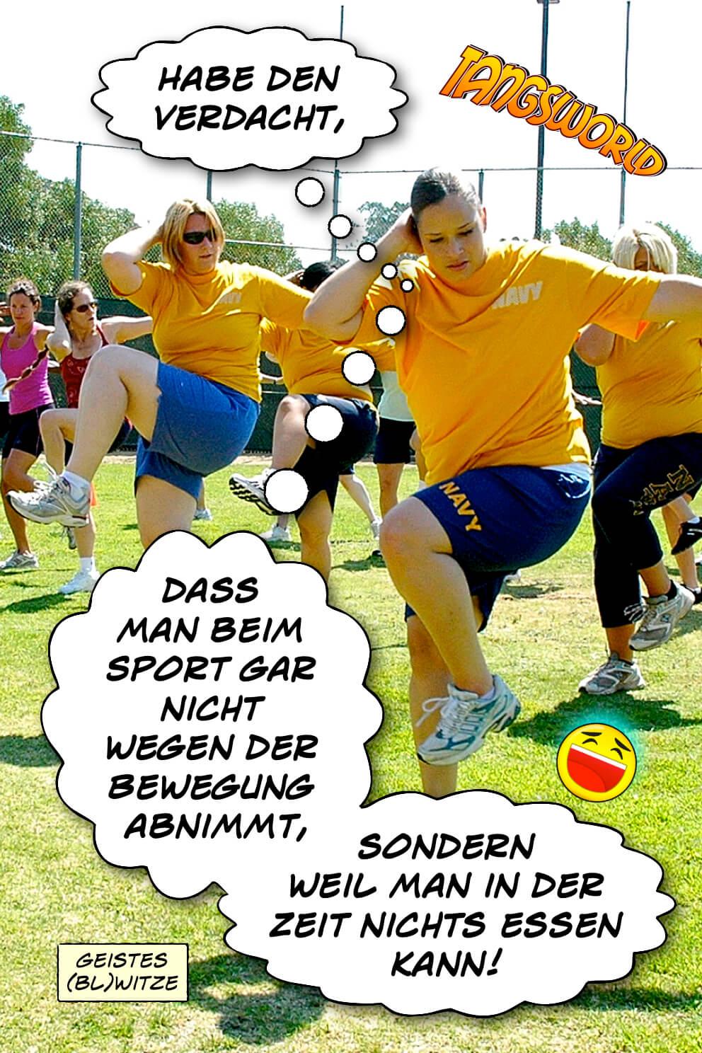 Habe den Verdacht, dass man beim Sport gar nicht wegen der Bewegung abnimmt, sondern weil man in der Zeit nichts essen kann. - Geistes(bl)witze