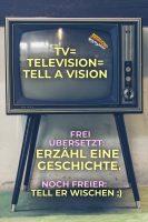 TV = Television = »Tell a Vision«. Frei übersetzt: Erzähl eine Geschichte. Noch freier: Tell er wischen ;) - Geistesblitze