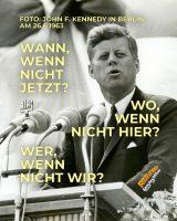 Wann, wenn nicht jetzt? Wo, wenn nicht hier? Wer, wenn nicht wir? - John F. Kennedy