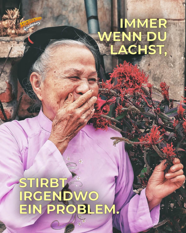 Immer wenn du lachst, stirbt irgendwo ein Problem. - GoodVibes