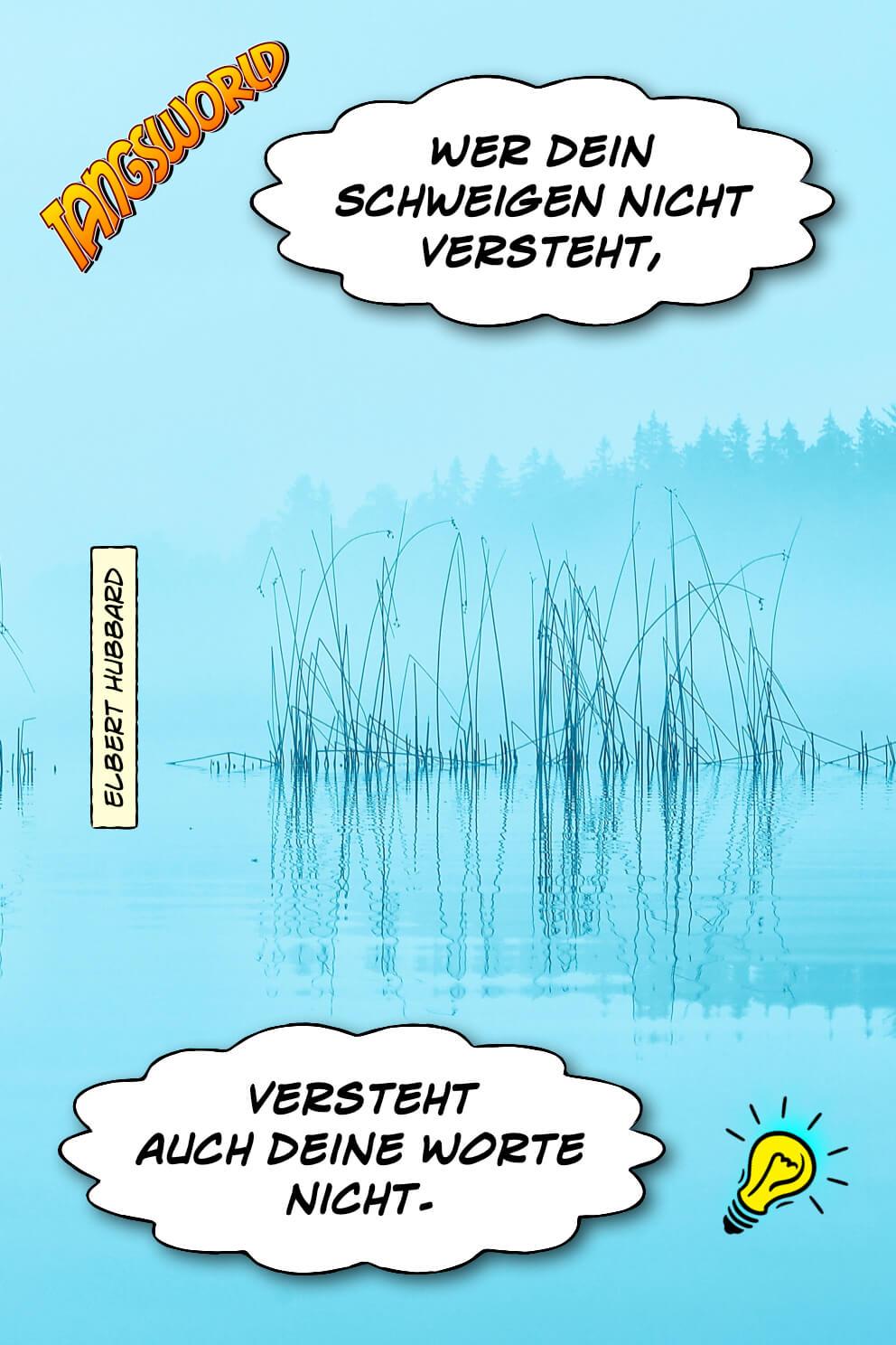 Wer dein Schweigen nicht versteht, versteht auch deine Worte nicht. - Geistesblitze | Elbert Hubbard