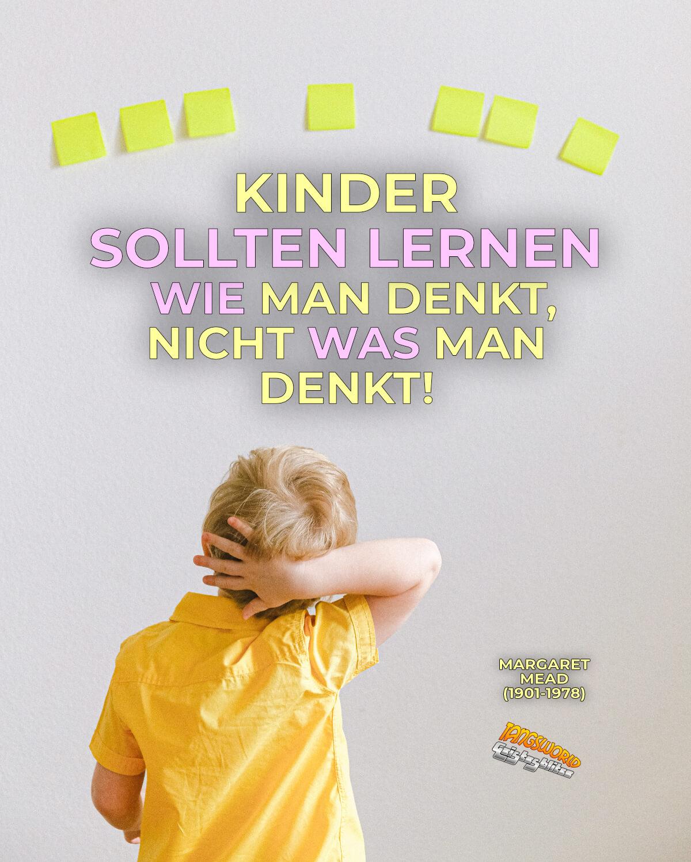Kinder sollten lernen WIE man denkt, nicht WAS man denkt. - Geistesblitze | Margaret Mead (1901-1978) - US-amerikanische Ethnologin