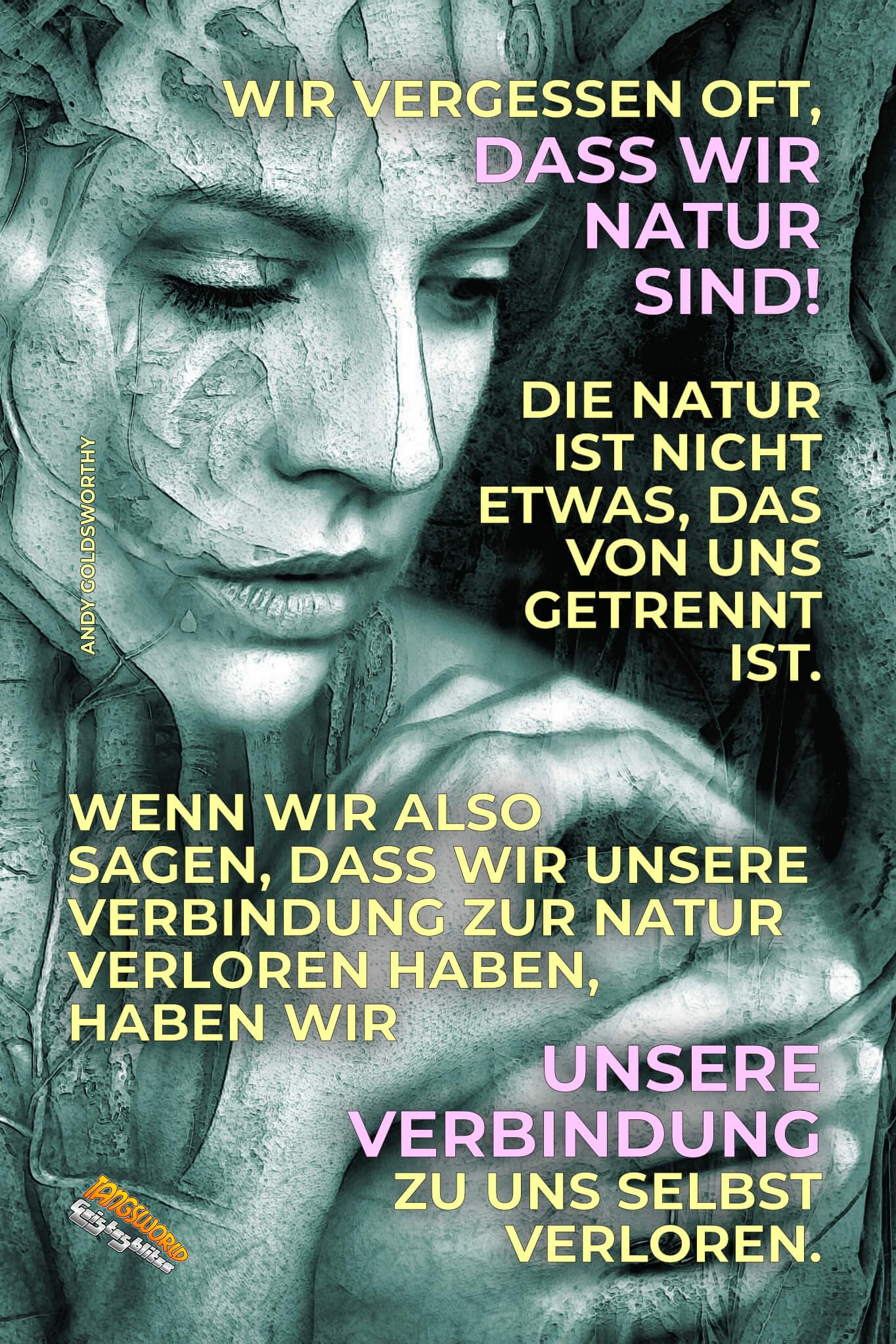 Wir vergessen oft, dass wir Natur sind. Die Natur ist nicht etwas, das von uns getrennt ist. Wenn wir also sagen, dass wir unsere Verbindung zur Natur verloren haben, haben wir unsere Verbindung zu uns selbst verloren. - Geistesblitze | Andy Goldsworthy
