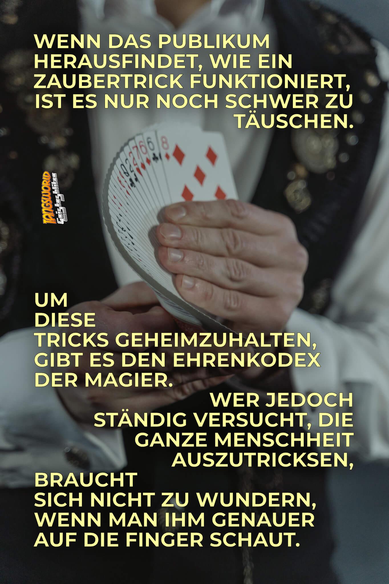 Wenn das Publikum herausfindet, wie ein Zaubertrick funktioniert, ist es nur noch schwer zu täuschen. Um diese Tricks geheimzuhalten, gibt es den Ehrenkodex der Magier. Wer jedoch ständig versucht, die ganze Menschheit auszutricksen, braucht sich nicht zu wundern, wenn man ihm genauer auf die Finger schaut. - Geistesblitze