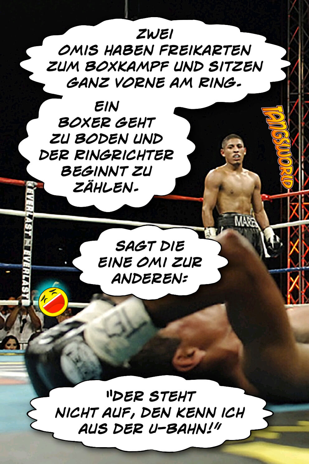 Zwei Omis haben Freikarten zum Boxkampf und sitzen ganz vorne am Ring. Ein Boxer geht zu Boden und der Ringrichter beginnt zu zählen. Sagt die eine Omi zur anderen: »Der steht nicht auf … den kenn ich aus der U-Bahn!« - Geistes(bl)witze